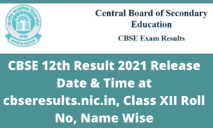 CBSE 12th Result 2021 Release Date & Time at cbseresults.nic.in, Class XII Roll No, Name Wise